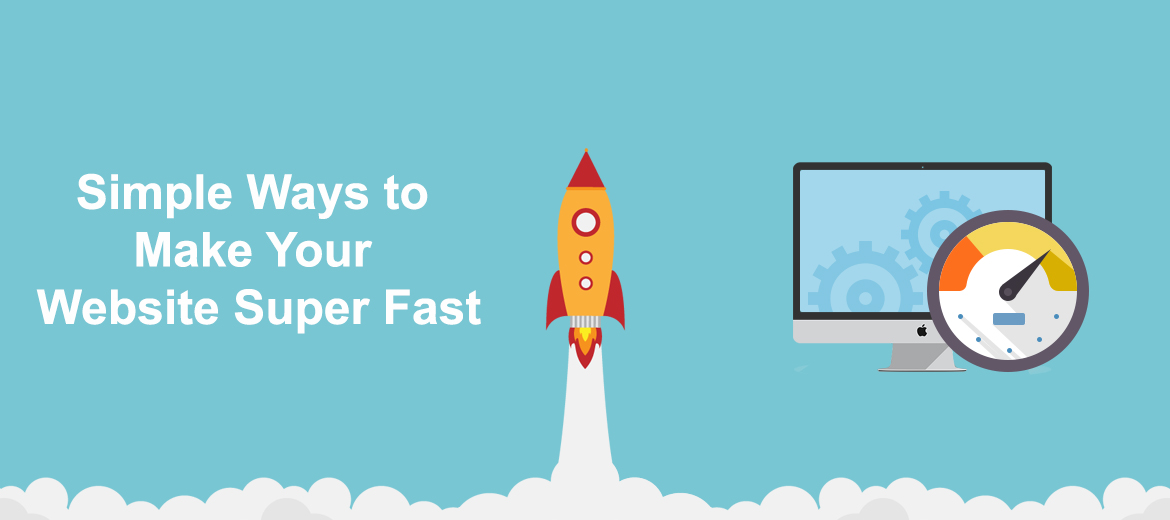 Simple Ways to Make Your Website Super Fast